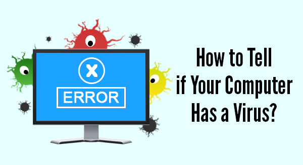 How to Tell if Your Computer Has a Virus? - Computer Domain